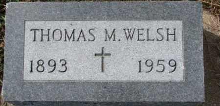 WELSH, THOMAS M. - Dixon County, Nebraska | THOMAS M. WELSH - Nebraska Gravestone Photos