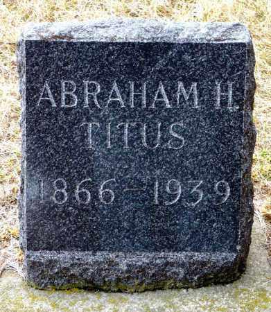 TITUS, ABRAHAM H. - Keya Paha County, Nebraska | ABRAHAM H. TITUS - Nebraska Gravestone Photos