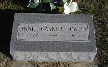 FOWLES, ANNIE  GARNER - Lincoln County, Nebraska | ANNIE  GARNER FOWLES - Nebraska Gravestone Photos