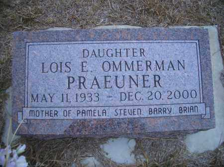 OMMERMAN PRAEUNER, LOIS E. - Madison County, Nebraska | LOIS E. OMMERMAN PRAEUNER - Nebraska Gravestone Photos