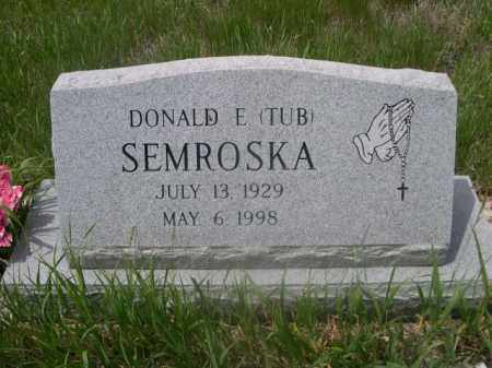 SEMROSKA, DONALD E. (TUB) - Sioux County, Nebraska | DONALD E. (TUB) SEMROSKA - Nebraska Gravestone Photos