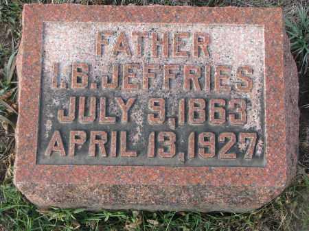 JEFFRIES, I.B. - Stanton County, Nebraska | I.B. JEFFRIES - Nebraska Gravestone Photos
