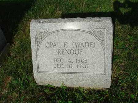 WADE RENOUF, OPAL E. - Fairfield County, Ohio | OPAL E. WADE RENOUF - Ohio Gravestone Photos