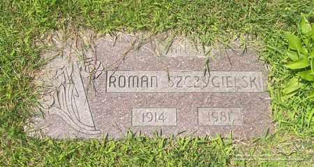SZCZYGIELSKI, ROMAN - Lucas County, Ohio | ROMAN SZCZYGIELSKI - Ohio Gravestone Photos