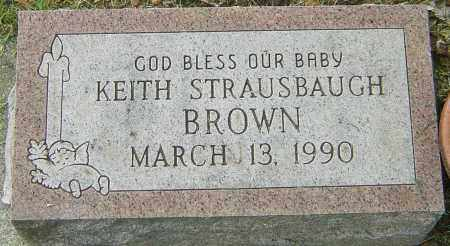 BROWN, KEITH STRAUSBAUGH - Montgomery County, Ohio | KEITH STRAUSBAUGH BROWN - Ohio Gravestone Photos