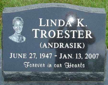 ANDRASIK TROESTER, LINDA K - Montgomery County, Ohio | LINDA K ANDRASIK TROESTER - Ohio Gravestone Photos