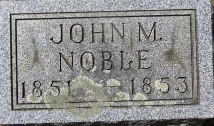 NOBLE, JOHN M. - Morrow County, Ohio | JOHN M. NOBLE - Ohio Gravestone Photos