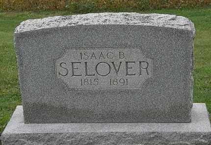 SELOVER, ISAAC B. - Morrow County, Ohio | ISAAC B. SELOVER - Ohio Gravestone Photos