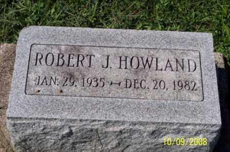 HOWLAND, ROBERT J. - Ross County, Ohio | ROBERT J. HOWLAND - Ohio Gravestone Photos