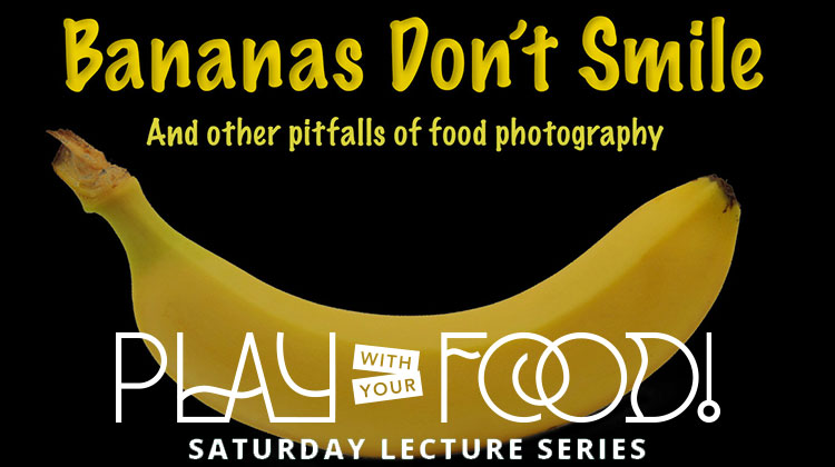 Bananas Don't Smile: And Other Pitfalls of Food Photography - Barry Seidman