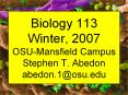 Biology 113 Winter, 2007 OSU-Mansfield Campus Stephen T. Abedon abedon.1@osu.edu PowerPoint PPT Presentation