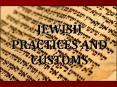 JEWISH PRACTICES AND CUSTOMS PowerPoint PPT Presentation