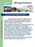 The education system in Egypt is state sponsored and set up in three stages : primary school ( 6 years ) , preparatory school ( 3 years ) , and secondary school ( 3 years ). PowerPoint PPT Presentation