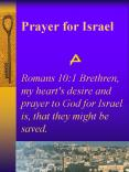 Prayer for Israel  Romans 10:1 Brethren, my heart's desire and prayer to God for Israel is, that they might be saved. PowerPoint PPT Presentation