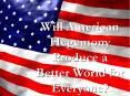 Will American Hegemony Produce a Better World for Everyone? PowerPoint PPT Presentation