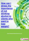How can I stress the importance of not drinking alcohol to clients who want to lose weight? PowerPoint PPT Presentation