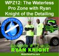 WPZ12: The Waterless Pro Zone with Ryan Knight of the Detailing Knights PowerPoint PPT Presentation