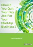 Should You Quit Your Day Job For Your Start-Up Business? PowerPoint PPT Presentation