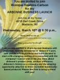 You are invited to join Monique Hawkins-Carlson for my ARBONNE BUSINESS LAUNCH  Join me at my home: 4215 Owl Creek Drive Madison, WI  Wednesday, March 16th @ 6:30 p.m.,  Please RSVP to me at:  (608) 448-8404 or mhawkins8404@charter.com  Bring a PowerPoint PPT Presentation