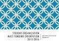 Student Organization Mass Funding Orientation 2015-2016 PowerPoint PPT Presentation