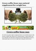 Green coffee bean max natural supplement for weight loss PowerPoint PPT Presentation