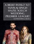 A Brief Intro To Yuvraj Singh Hazel Keech Wedding Premier League! PowerPoint PPT Presentation