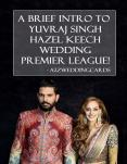 A Brief Intro To Yuvraj Singh Hazel Keech Wedding Premier League! (1) PowerPoint PPT Presentation