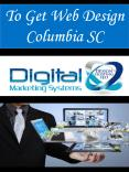 To Get Web Design Columbia SC PowerPoint PPT Presentation