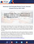 Aluminum Foil Packaging Industry Supply, Sales, Revenue Forecast 2017-2022 PowerPoint PPT Presentation