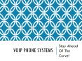 VoIP Phone Systems - Stay Ahead Of The Curve PowerPoint PPT Presentation