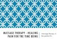 Massage Therapy - Healing Pain For The Time Being PowerPoint PPT Presentation
