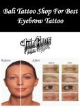 Bali Tattoo Shop For Best Eyebrow Tattoo PowerPoint PPT Presentation