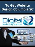 To Get Website Design Columbia SC PowerPoint PPT Presentation