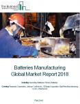 Batteries Manufacturing Global Market Report 2018 PowerPoint PPT Presentation