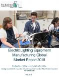 Electric Lighting Equipment Manufacturing Global Market Report 2018 PowerPoint PPT Presentation