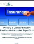 Property And Casualty Insurance Providers Global Market Report 2018 PowerPoint PPT Presentation