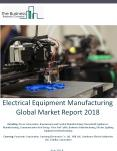 Electrical Equipment Manufacturing Global Market Report 2018 PowerPoint PPT Presentation