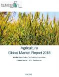 Agriculture Global Market Report 2018 PowerPoint PPT Presentation