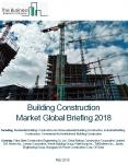 Buildings Construction Market Global Briefing 2018 PowerPoint PPT Presentation