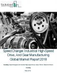 Speed Changer, Industrial High-Speed Drive And Gear Manufacturing Global Market Report 2018 PowerPoint PPT Presentation