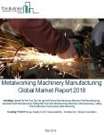 Metalworking Machinery Manufacturing Global Market Report 2018 PowerPoint PPT Presentation