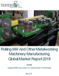 Rolling Mill And Other Metalworking Machinery Manufacturing Global Market Report 2018 PowerPoint PPT Presentation