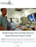 Nephrology And Urology Devices Global Market Report 2018 PowerPoint PPT Presentation
