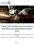 Cutting Tool And Machine Tool Accessory Manufacturing Global Market Report 2018 PowerPoint PPT Presentation