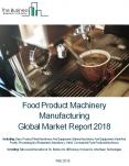 Food Product Machinery Manufacturing Global Market Report 2018 PowerPoint PPT Presentation