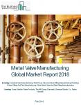 Metal Valve Manufacturing Global Market Report 2018 PowerPoint PPT Presentation