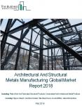 Architectural And Structural Metals Manufacturing Global Market Report 2018 PowerPoint PPT Presentation