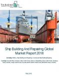 Ship Building And Repairing Global Market Report 2018 PowerPoint PPT Presentation