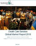 Death Care Services Global Market Report 2018 PowerPoint PPT Presentation