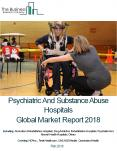 Psychiatric And Substance Abuse Hospitals Global Market Report 2018 PowerPoint PPT Presentation